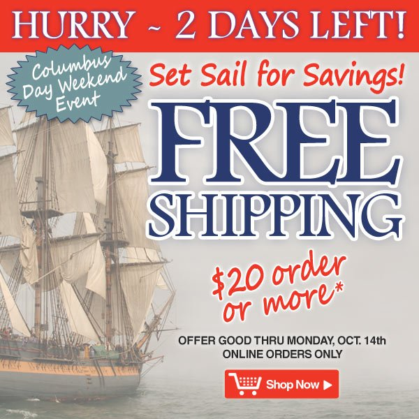 Columbus Day Weekend Event - Free Shipping on orders of $20 or more - Hurry, 2 Days Left! Ends Monday, October 14 - Online orders only - Shop Now >>