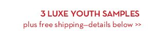 3 LUXE YOUTH SAMPLES plus free shipping—details below.