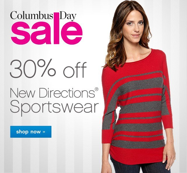 Columbus Day Sale. 30% off New Directions Sportswear. Shop now.