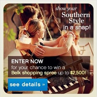 Show your southern style in a snap! Enter now for your chance to win a Belk shopping spree up to $2,500! See details..