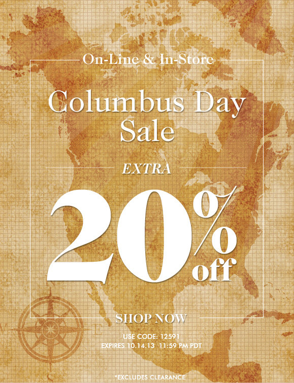 COLUMBUS DAY SALE! Use Code '12591' and Enjoy an Extra 20% OFF! On-line and In-Store Sale · Hurry, Shop Now and SAVE!