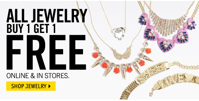 JEWELRY Buy 1 Get 1 FREE - ONLINE & IN STORES.