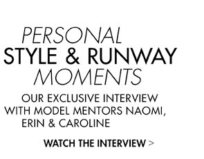 PERSONAL STYLE & RUNWAY MOMENTS - OUR EXCLUSIVE INTERVIEW WITH THE FACE MODEL MENTORS NAOMI, ERIN & CAROLINE
