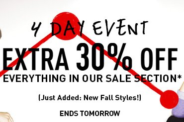 4 DAY EVENT EXTRA 30% OFF EVERYTHING IN OUR SALE SECTION* ENDS TOMORROW
