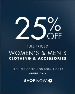 Last day! 25% off full priced women's and men's clothing and accessories. Online only.