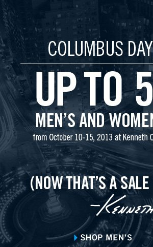 COLUMBUS DAY WEEKEND SALE UP TO 50% OFF MEN'S AND WOMEN'S SELECT STYLES from October 10-15, 2013 at Kenneth Cole Outlet stores and our Online Outlet. // Shop Men's