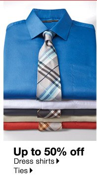 Up to 50% off Dress shirts. Ties.