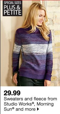 29.99 Sweaters and fleece from Studio Works®, Morning Sun® and more.