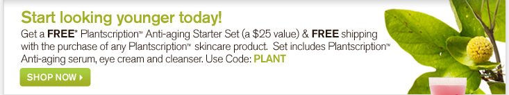 Start looking younger today Get a FREE Plantscription Anti aging Starter Set a 25 dollars value and FREE shipping with the purchase of any Plantscription skincare product Set includes Plantscription Anti aging serum eye cream and cleanser Use code PLANT SHOP NOW