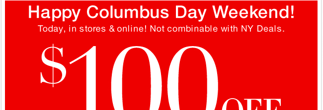 $100 Off + The Columbus Day Outerwear Sale Continues! Shop Now!