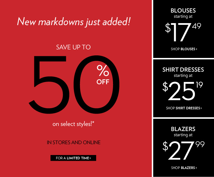 New markdowns just added! Save up to 50% on select styles!*
