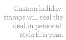 Custom holiday stamps will seal the deal in personal style this year.