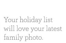 Your holiday list will love your latest family photo.