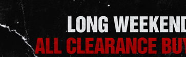 LONG WEEKEND FREE-FOR-ALL ALL CLEARANCE BUY ONE, GET ONE FREE*