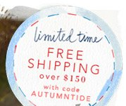 Limited time free shipping over $150.