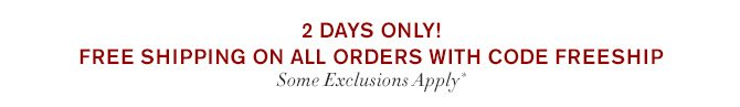 2 DAYS ONLY! - FREE SHIPPING ON ALL ORDERS WITH CODE FREESHIP - Some Exclusions Apply*