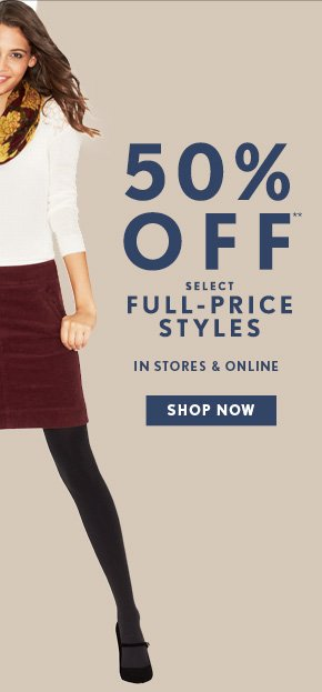 50% OFF** SELECT FULL-PRICE STYLES  IN STORES & ONLINE  SHOP NOW