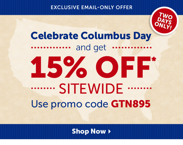 Exclusive Email-Only Offer - Rumor has it that Columbus didn't really discover America. We're Still Giving You 15% OFF* - use promo code GTN895 - Shop Now