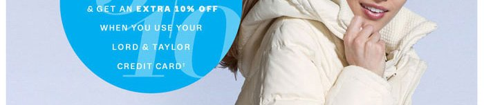 get an extra 10% off when you use your Lord & Taylor credit card†