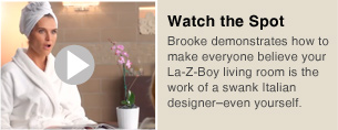 Watch the Spots - Brooke demonstrates how to make everyone believe your La-Z-Boy living room is the work of a swank Italian designer-even yourself.