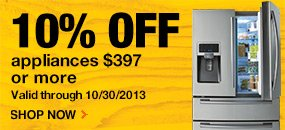 10% off Appliances $397 or more. Valid thru 10/30/2013.