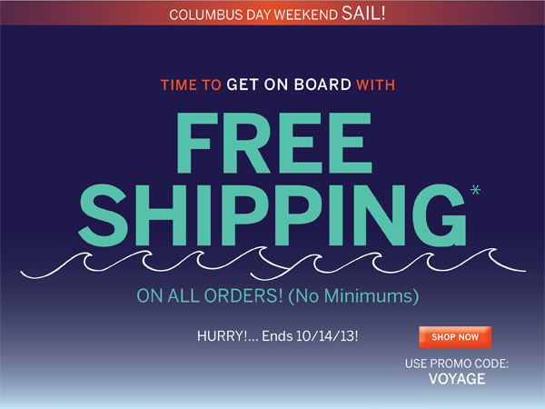 Free Shipping is back for Columbus Day weekend. Use Promo Code VOYAGE to get free standard shipping.
