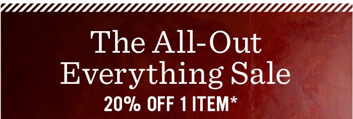 The All-Out Everything Sale. 20% Off 1 Item*. Extended One Day!