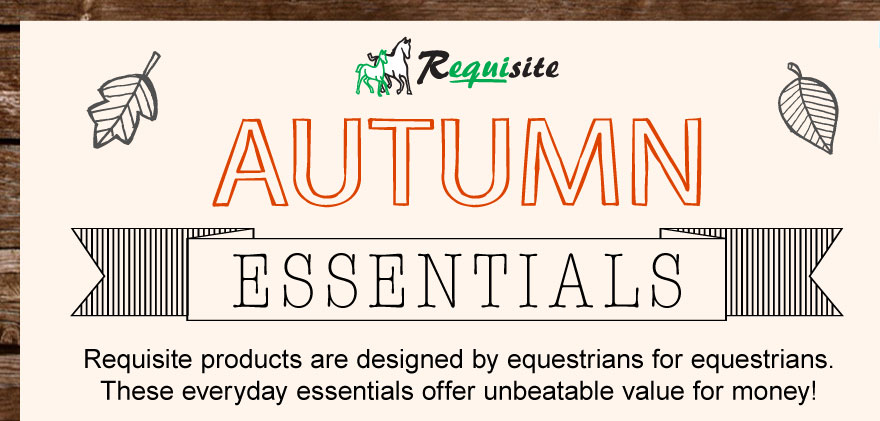 Requisite Autumn Essentials | Requisite products are designed by equestrians for equestrians. These everyday essentials offer unbeatable value for money!