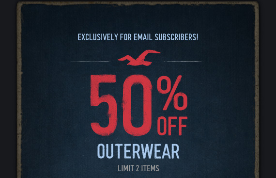 EXCLUSIVELY FOR EMAIL SUBSCRIBERS! 50% OFF OUTERWEAR LIMIT 2 ITEMS