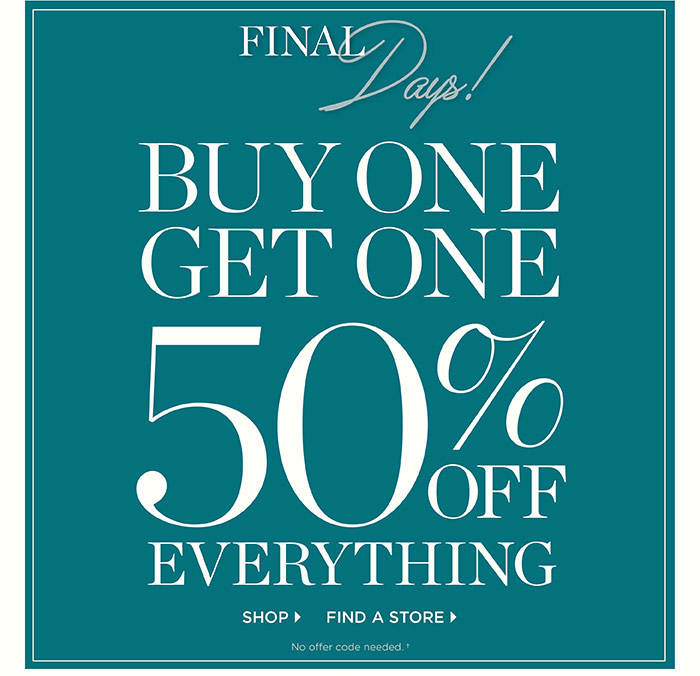 Final days! Buy one get one 50% off everything. No offer code needed. Shop. Find a store.