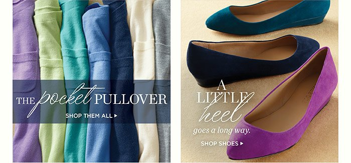 The pocket pullover. Shop them all. A little heel goes a long way. Shop shoes.