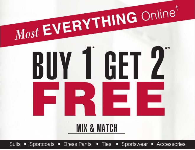 Most Everything Online† Buy 1* Get 2** FREE