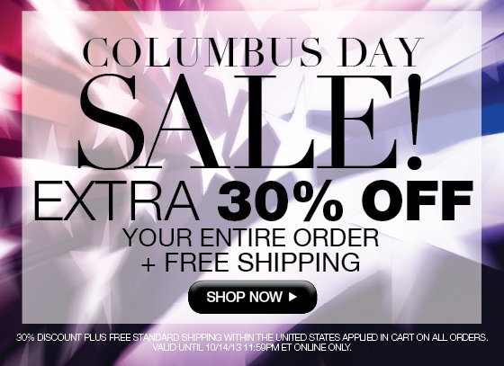 Columbus Day Sale Ends Tomorrow! Extra 30% Off Your Entire Order Plus Free Shipping