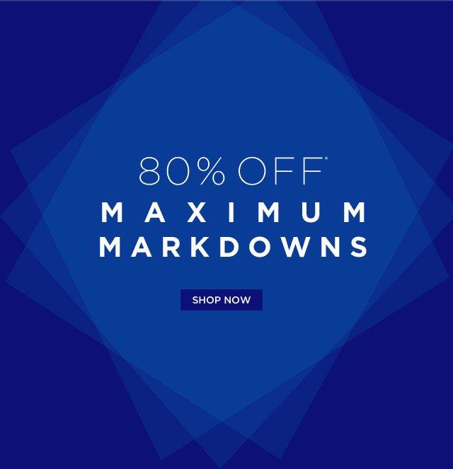 80% Off* Maximum Markdowns