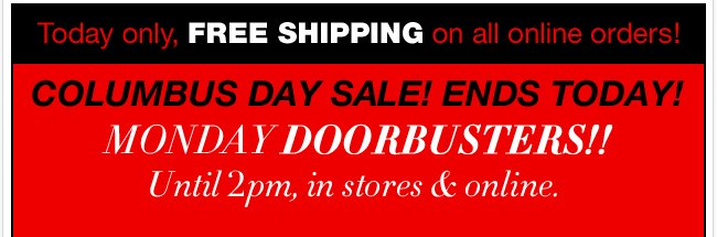 Doorbusters Until 2pm! Plus, $100 Off & Columbus Day Sale Ends Today!