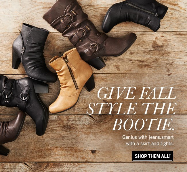 Give Fall Style the Bootie. Genius with jeans, smart with a skirt and tights. Shop them all!