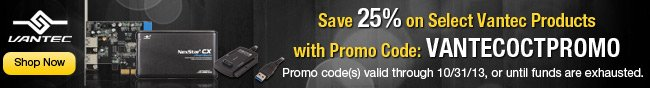 Save 25% on Select Vantec Products with Promo Code: VANTECOCTPROMO. Promo code(s) valid through 10/31/13, or until funds are exhausted. Shop Now.