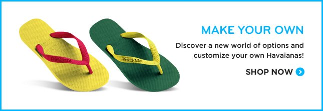 Make Your Own - Discover a new world of options and customize your own Havaianas! Shop Now