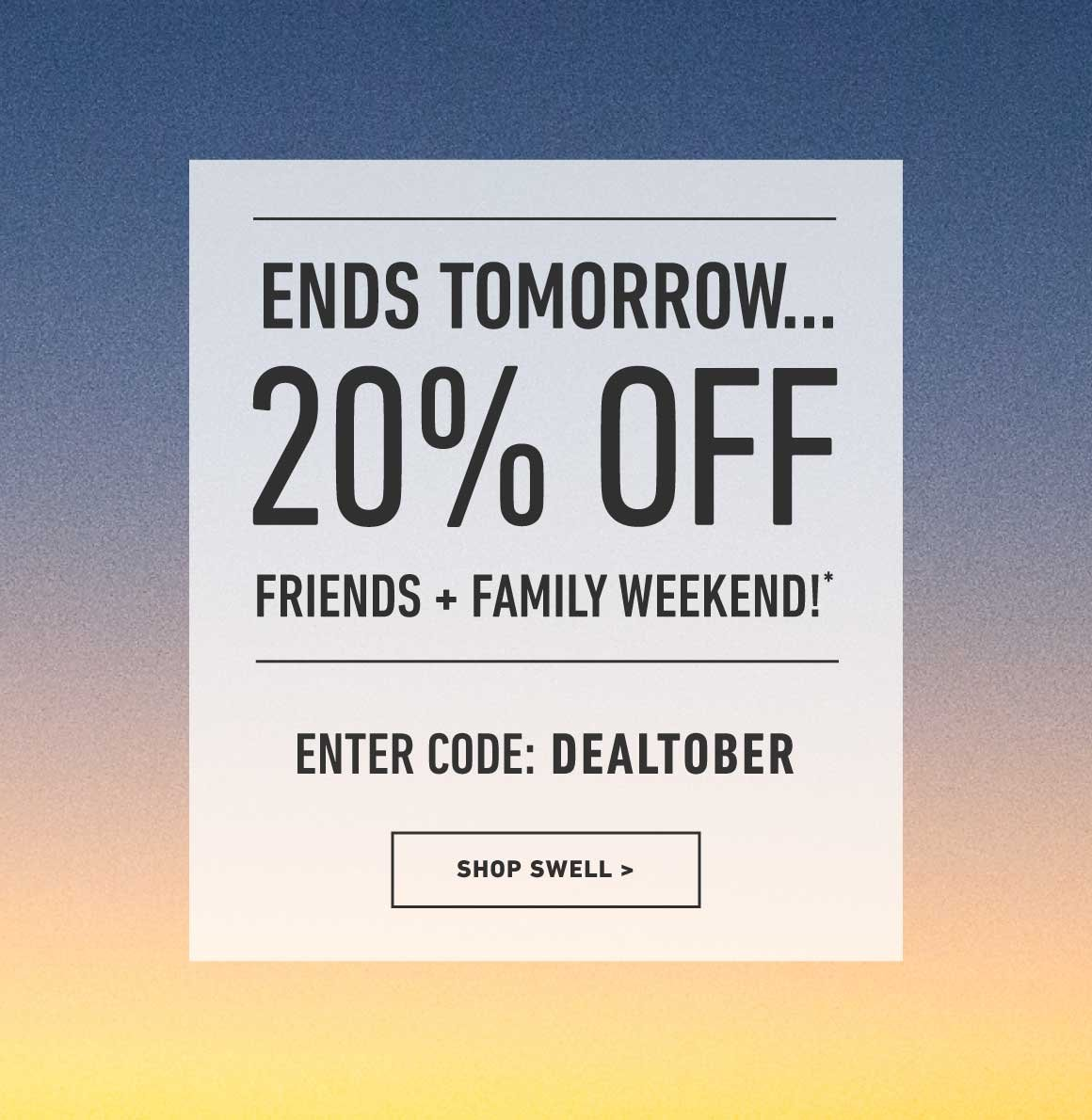 20% Off Friends And Family Weekend. Enter Code: DEALTOBER