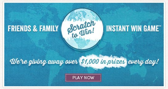Play our Friends & Family Scratch to Win Game