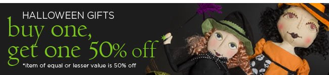 Halloween Gifts On Sale! 					Buy One, Get One 50% Off* 					*Item of equal or lesser value is 50% off