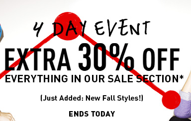 4 DAY EVENT EXTRA 30% OFF EVERYTHING IN OUR SALE SECTION* ENDS TODAY