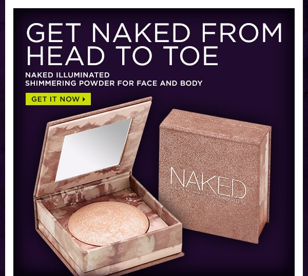 Get Naked from head to toe. Naked Illuminated Shimmering Powder for face and body. Get it now >