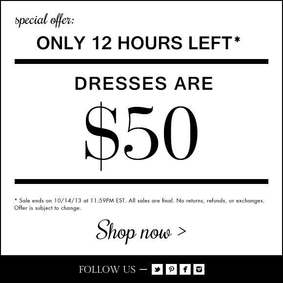 12 HOURS LEFT! $50 DRESSES!