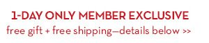 1-Day Only Member Exclusive free gift + free shipping - details Below.