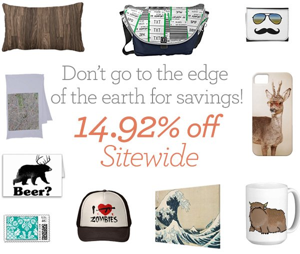 Don't go to the edge of the earth for savings!                                 14.92% off site wide