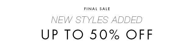 FINAL SALE | NEW STYLES UP TO 50% OFF