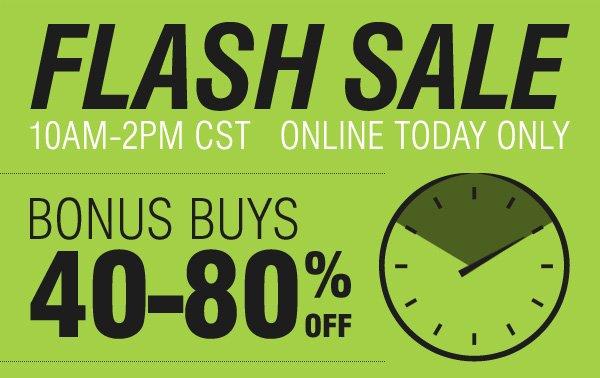 FLASH SALE 10AM-2PM CST ONLINE TODAY ONLY.  BONUS BUYS 40-80% OFF.