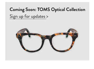 Coming soon: TOMS Optical - sign up for updates