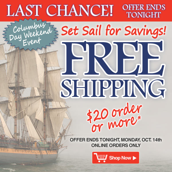 Columbus Day Weekend Event - Free Shipping on orders of $20 or more - Last Chance! Offer Ends Tonight, Monday, October 14 - Online orders only - Shop Now >>
